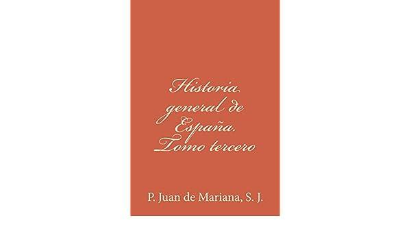 Historia general de España. Tomo tercero eBook: P. Juan de Mariana S. J.: Amazon.es: Tienda Kindle
