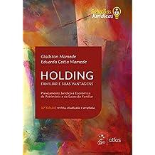 Holding Familiar e suas Vantagens - Planejamento Jurídico e Econômico do Patrimônio e da Sucessão Familiar