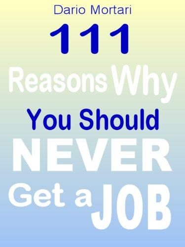 Amazon com: 111 Reasons Why You Should Never Get a Job eBook: Dario