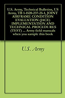 U.S. Army, Technical Bulletins, US Army, TB 1-1520-237-25-1, JOINT AIRFRAME CONDITION EVALUATION (JACE) IMPLEMENTATION AND TECHNICAL PROCEDURES (TEST) ... field manuals when you sample this book by [U.S. Army, U.S. Government, Delene Kvasnicka of Survivalebooks, U.S. Military, U.S. Department of Defense]