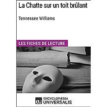 La Chatte sur un toit brûlant de Tennessee Williams: Les Fiches de lecture d'Universalis (French Edition)