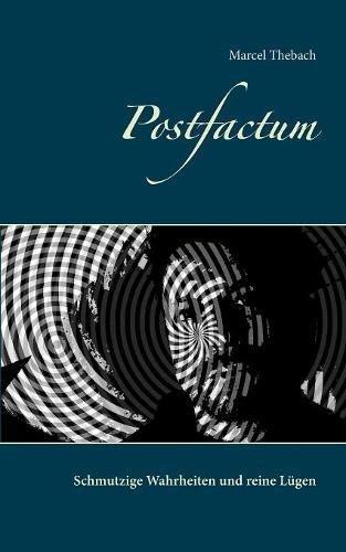 Postfactum: Schmutzige Wahrheiten und reine Lügen