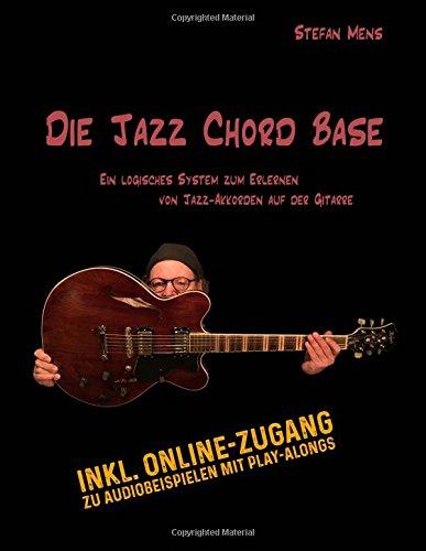 Die Jazz Chord Base Begleiten von Jazz-Songs auf der Gitarre in einer logischen und strukturierten Art und Weise  [Mens, Stefan A.] (Tapa Blanda)
