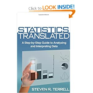 Statistics Translated: A Step-by-Step Guide to Analyzing and Interpreting Data Steven R. Terrell PhD