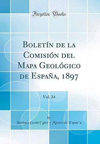 Boletin de la Comision del Mapa Geologico de Espana, 1897, Vol. 24 (Classic Reprint) (Spanish Edition) [Instituto Geológico y Minero España] (Tapa Dura)