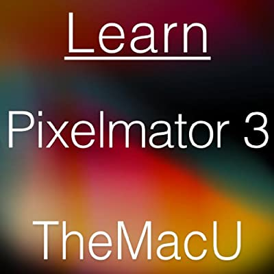 Learn - Pixelmator 3 Video Training Course [Download]