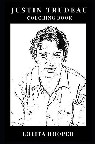 Justin Trudeau Coloring Book: Youngest World Leader and Golden Boy Politician, Sex Symbol of Politics and Canadian Prime Minister Inspired Adult Coloring Book (Justin Trudeau Books)