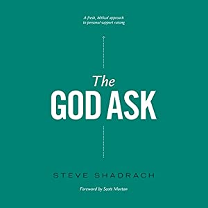 The God Ask: A Fresh, Biblical Approach to Personal Support Raising Audiobook