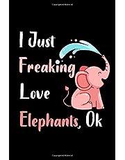 I Just Freaking Love Elephants Ok: Blank Lined Journal Notebook,Elephant journal, Elephant notebook, Cute Gift Idea For Elephant lovers, Elephant Gift For Women