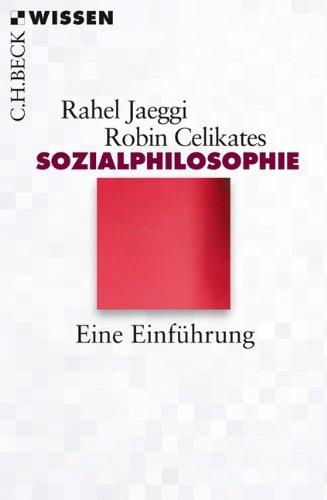 Sozialphilosophie: Eine Einführung Taschenbuch – 19. September 2017 Rahel Jaeggi Robin Celikates C.H.Beck 3406640567