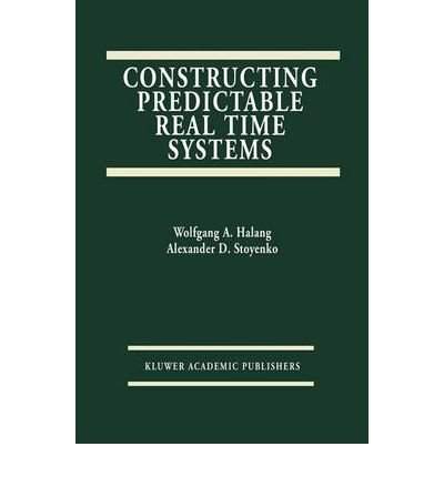[(Constructing Predictable Real Time Systems * * )] [Author: W.A. Halang] [Aug-1991]