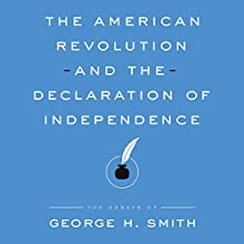 The American Revolution and the Declaration of Independence: The Essays of George H. Smith Audiobook by George H Smith Narrated by VoiceBunny