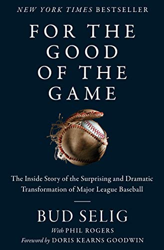Image of For the Good of the Game: The Inside Story of the Surprising and Dramatic Transformation of Major League Baseball
