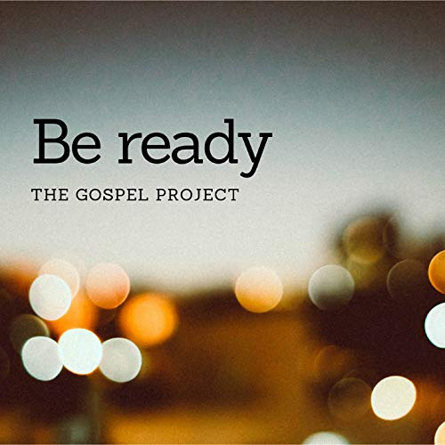 The Gospel Project - Be Ready 2018