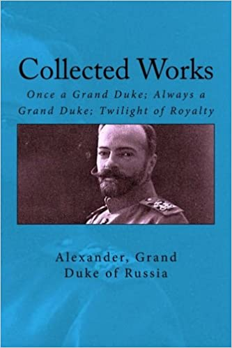 Book Collected Works: Once a Grand Duke; Always a Grand Duke; Twilight of Royalty