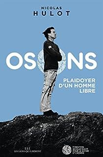 Osons !: Plaidoyer d'un homme libre par Hulot