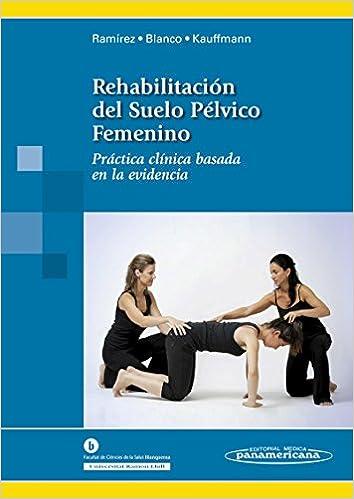 Rehabilitación Del Suelo Pélvico Femenino. Práctica Clínica Basada En La Evidencia por Inés Ramírez García epub