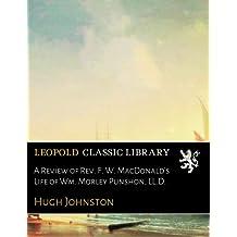 A Review of Rev. F. W. MacDonald's Life of Wm. Morley Punshon, LL.D.