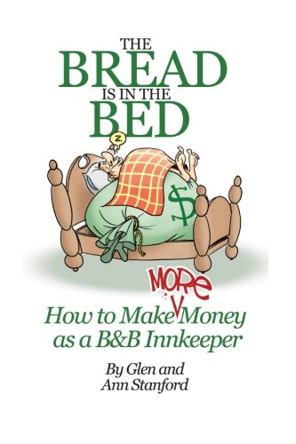 The Bread Is In The Bed: How To Make (more) Money As A B&B Or Guest House Innkeeper
