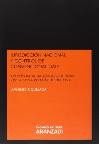 Jurisdicción Nacional y Control de Convencionalidad - A propósito del Diálogo Judicial Global y de la Tutela Multinivel de Derechos (Monografía) por Jimena Quesada, Luis