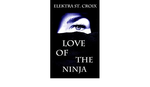 Love of the Ninja - Kindle edition by Elektra St. Croix ...
