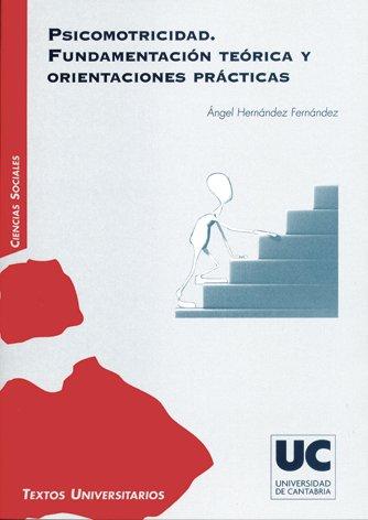 Psicomotricidad. Fundamentación teórica y orientaciones prácticas Manuales: Amazon.es: Hernández Fernández, Ángel: Libros