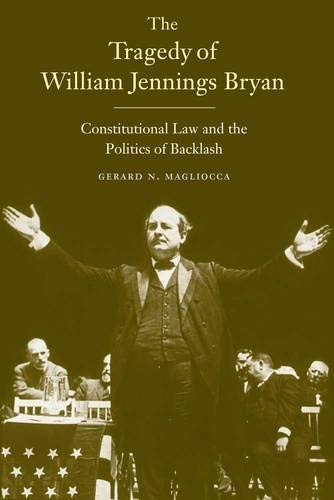 Image of The Tragedy of William Jennings Bryan: Constitutional Law and the Politics of Backlash