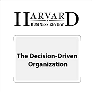The Decision-Driven Organization (Harvard Business Review) Periodical