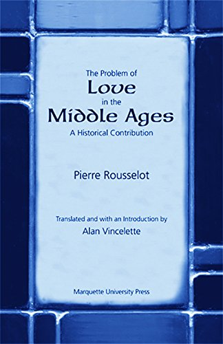 The Problem of Love in the Middle Ages: A Historical Contribution (Marquette Studies in Philosophy)
