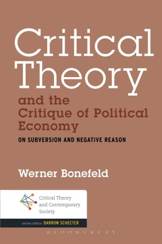 Critical Theory and the Critique of Political Economy: On Subversion and Negative Reason (Critical Theory and Contempora