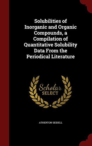Solubilities of Inorganic and Organic Compounds, a Compilation of Quantitative Solubility Data From
