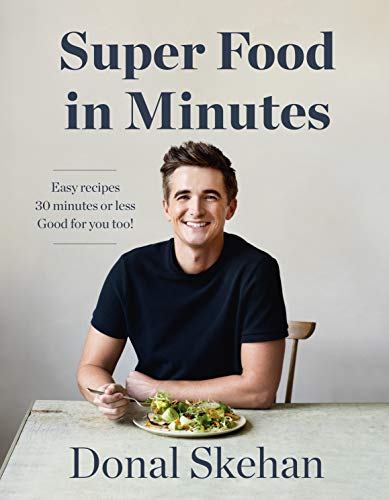 Donal's Super Food in Minutes: Easy Recipes, Fast Food, All Healthy by Donal Skehan