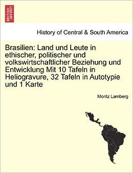 Book Brasilien: Land und Leute in ethischer, politischer und volkswirtschaftlicher Beziehung und Entwicklung Mit 10 Tafeln in Heliogravure, 32 Tafeln in Autotypie und 1 Karte