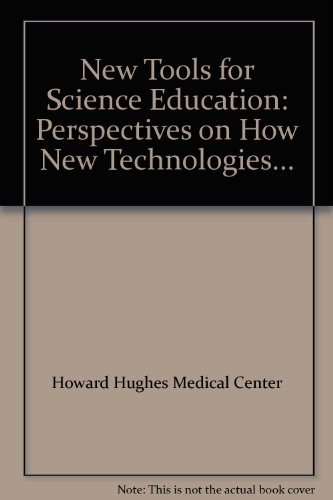 New Tools for Science Education: Perspectives on How New Technologies...