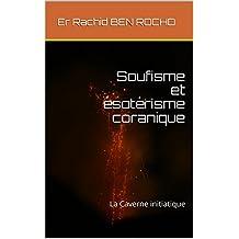 Soufisme et ésotérisme coranique: La Caverne initiatique (French Edition)