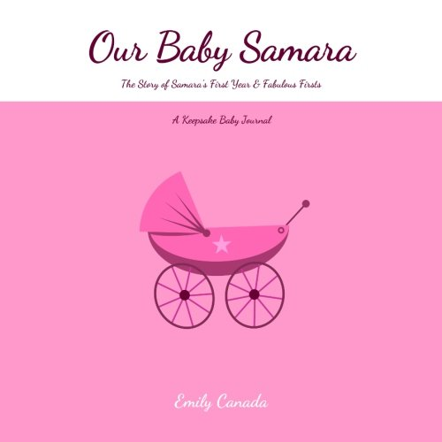 Download Our Baby Samara, The Story of Samara's First Year and Fabulous Firsts, A Keepsake Baby Journal ebook