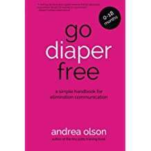 Go Diaper Free: A Simple Handbook for Elimination Communication