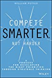 Compete Smarter, Not Harder: A Process for Developing the Right Priorities Through Strategic Thinking