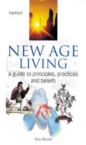 Download New Age Living: A Guide to Principles, Practices and Beliefs pdf epub