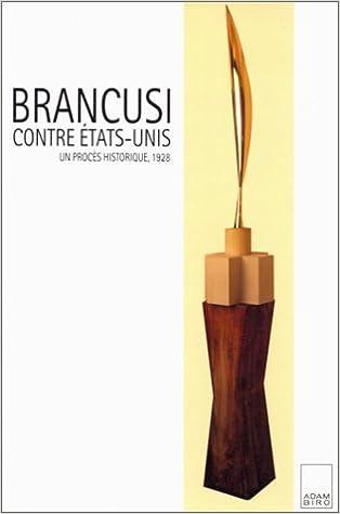 Book's Cover of Brancusi contre Etats-Unis : Un procès historique, 1928, préf. de Margit Rowell (Français) Broché – 1 décembre 1995