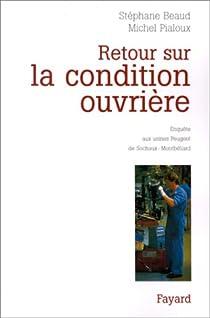 Retour sur la condition ouvrière. Enquête aux usines Peugeot de Sochaux-Montbéliard par Beaud