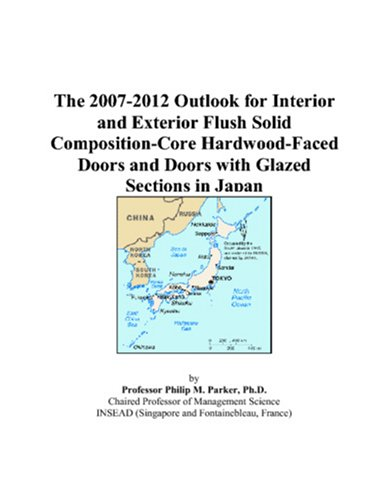 (The 2007-2012 Outlook for Interior and Exterior Flush Solid Composition-Core Hardwood-Faced Doors and Doors with Glazed Sections in)