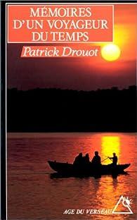 Mémoires d'un voyageur du temps par Patrick Drouot