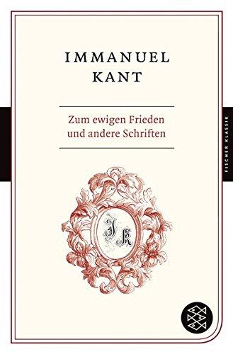 Zum ewigen Frieden und andere Schriften (Fischer Klassik)