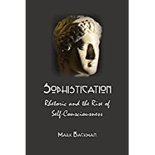 Sophistication: Rhetoric and the Rise of Self-Consciousness