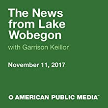 November 11, 2017: The News from Lake Wobegon Radio/TV Program by  A Prairie Home Companion with Garrison Keillor Narrated by Garrison Keillor