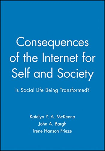 Consequences of the Internet for Self and Society: Is Social Life Being Transformed? (Journal of Social Issues)
