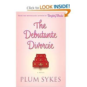 The Debutante Divorcee: A Novel Plum Sykes