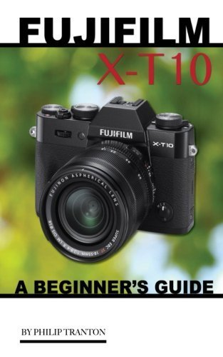 Fujifilm X-T10: A Beginner's Guide by Philip Tranton (2015-11-19)