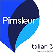 Italian Level 3 Lessons 26-30: Learn to Speak and Understand Italian with Pimsleur Language Programs |  Pimsleur